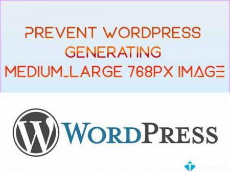 """Chặn WordPress tạo ra ảnh kích thước 768 """"medium_large"""""""